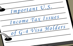 Important U.S. Income Tax Issues of G-4 Visa Holders