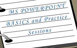 MS POWERPOINT BASICS and Practice Sessions