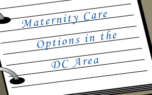 Maternity Care Options in the DC Area