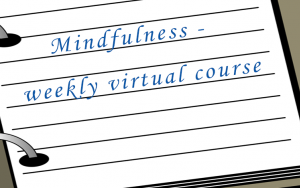 Mindfulness - weekly virtual course