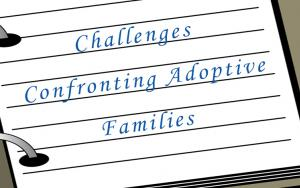 Challenges Confronting Adoptive Families