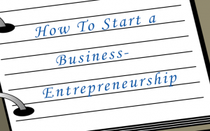 How to Start a Business Entrepreneurship