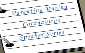 Parenting During Coronavirus Speaker Series