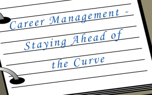 Career Management - Staying Ahead of the Curve