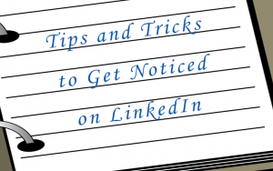Tips and Tricks to Get Noticed on LinkedIn