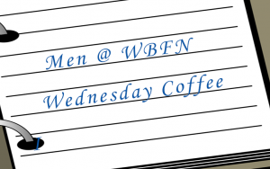 Join us on Wednesday for Men @ WBFN Drink Coffee